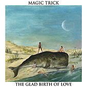 Play & Download The Glad Birth of Love by Magic Trick | Napster