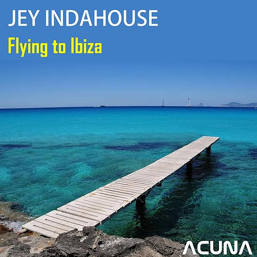 Flying to Ibiza by Jey Indahouse
