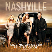 Moving On Never Felt So Good by Nashville Cast