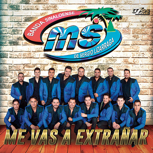 Play & Download Me Vas a Extrañar by Banda Sinaloense MS de Sergio Lizarraga | Napster