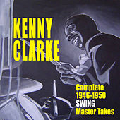 Complete 1946-1950 Swing Master Takes by Kenny Clarke