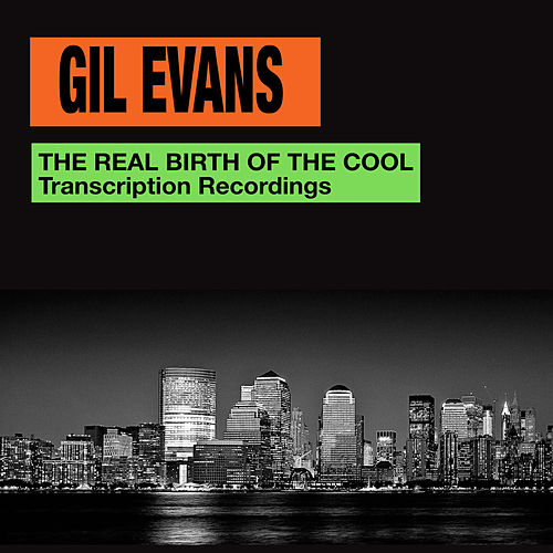 The Real Birth of the Cool. Transcription Recordings (Bonus Track Version) by Gil Evans