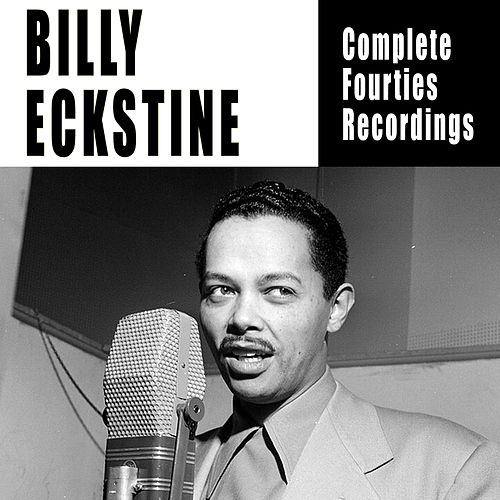 Complete Fourties Recordings by Billy Eckstine