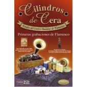Play & Download Cilindros de Cera: Primeras Grabaciones de Flamenco by Various Artists | Napster