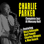 Play & Download Complete Jazz at Massey Hall (feat. Dizzy Gillespie, Bud Powell, Charles Mingus & Max Roach) [Live] by Charlie Parker | Napster