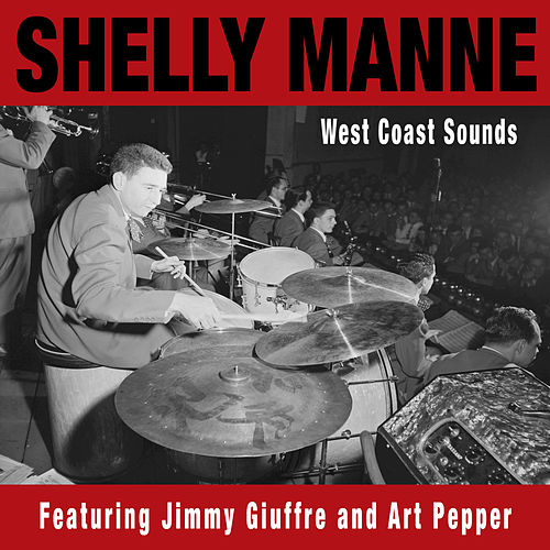 West Coast Sounds (feat. Jimmy Giuffre & Art Pepper) by Shelly Manne