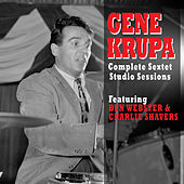Play & Download Complete Sextet Studio Sessions (feat. Ben Webster & Charlie Shavers) by Gene Krupa | Napster