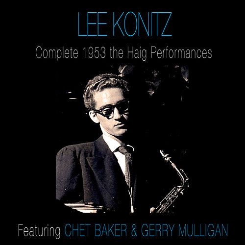 Play & Download Complete 1953 the Haig Performances (feat. Chet Baker & Gerry Mulligan) [Bonus Track Version] by Lee Konitz | Napster