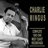 Play & Download Complete 1945-1949 West Coast Recordings by Charles Mingus | Napster