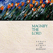 Play & Download Magnify the Lord: Songs and Hymns of Worship by The Integrity Worship Singers | Napster