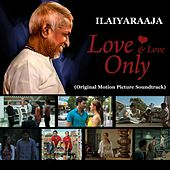 Play & Download Love and Love Only (Original Motion Picture Soundtrack) by Ilaiyaraaja | Napster