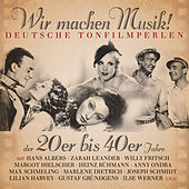 Wir Machen Musik! Deutsche Tonfilmperlen 1921-1944 by Various Artists