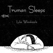 Truman Sleeps von Luke Woodapple