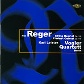 Reger: String Quartet & Clarinet Quintet by Karl Leister