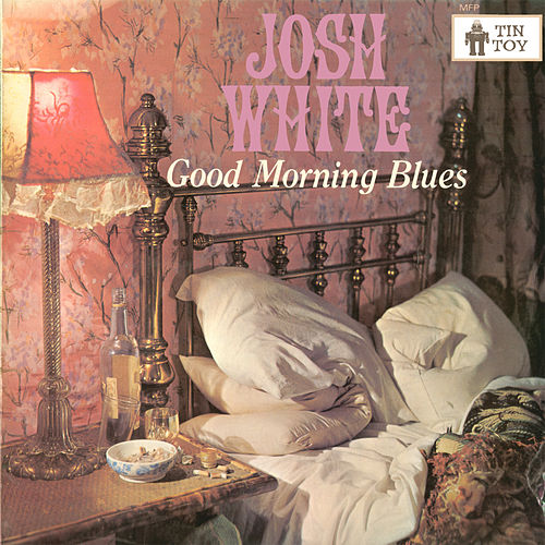 Play & Download Good Morning Blues by Josh White | Napster