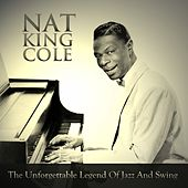 Play & Download The Unforgettable Legend of Jazz and Swing by Nat King Cole | Napster