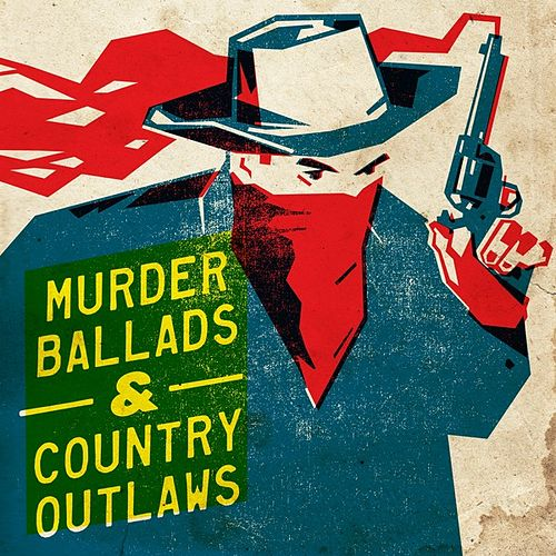 Murder Ballads & Country Outlaws by Various Artists