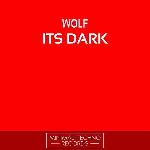 Its Dark by Wolf
