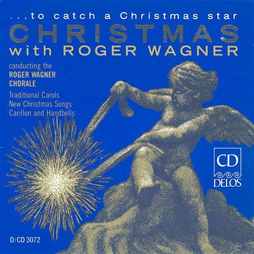 Choral Music - LEONTOVITCH, M. / RUTTER, J. / MACGIMSEY, R. / GARDNER, J. (… to catch a Christmas star - Christmas with Roger Wagner) by Roger Wagner