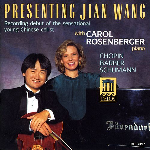 Play & Download Cello Recital: Wang, Jian - CHOPIN, F. / BARBER, S. / SCHUMANN, R. (Presenting Jian Wang - Recording Debut of the Sensational Young Chinese Cellist) by Carol Rosenberger | Napster