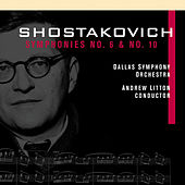 Play & Download SHOSTAKOVICH, D.: Symphonies Nos. 6 and 10 (Dallas Symphony Orchestra, Litton) by Andrew Litton | Napster