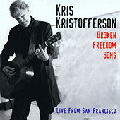 Play & Download Broken Freedom Song: Live from San Francisco by Kris Kristofferson | Napster