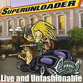 Play & Download Live and Unfashionable by Superunloader | Napster