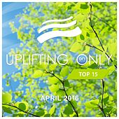Play & Download Uplifting Only Top 15: April 2016 - EP by Various Artists | Napster