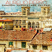 Play & Download Canzoni Napoletane Celebri by Aurelio Fierro | Napster