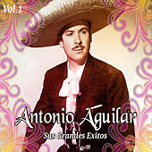 Play & Download Antonio Aguilar - Sus Grandes Éxitos, Vol. 1 by Antonio Aguilar | Napster