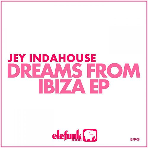 Dreams from Ibiza by Jey Indahouse