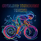 Play & Download Cycling Through Tokyo by Various Artists | Napster