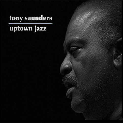 Play & Download Uptown Jazz by Tony Saunders | Napster