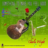 Something to Make You Feel Good by Charles Wright