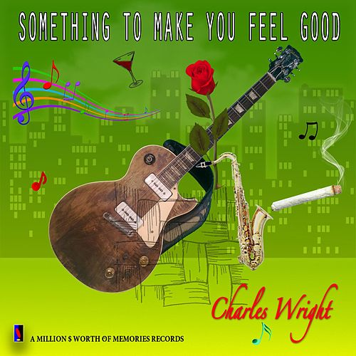 Play & Download Something to Make You Feel Good by Charles Wright | Napster