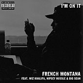 Play & Download I'm on It (feat. Wiz Khalifa & Big Sean) by French Montana | Napster