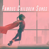 Play & Download Famous Children Songs by Various Artists | Napster