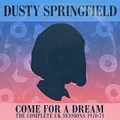 Play & Download Come For A Dream: The U.K. Sessions 1970 -1971 by Dusty Springfield | Napster