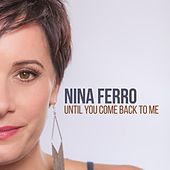 Play & Download Until You Come Back to Me by Nina Ferro | Napster