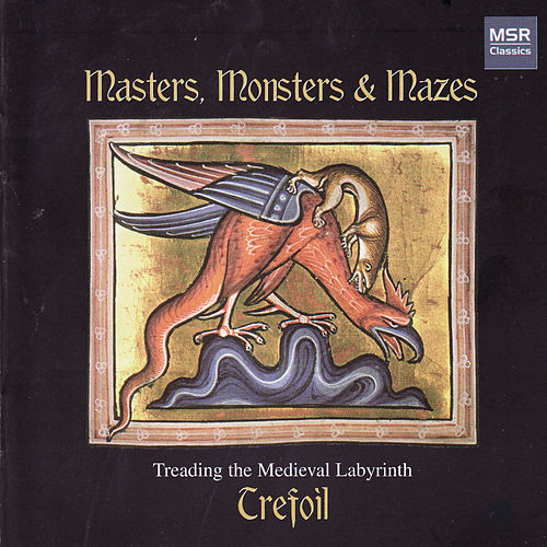 Masters, Monsters and Mazes - Treading the Medieval Labyrinth by Trefoil