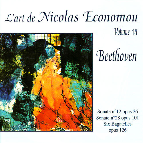 Play & Download Beethoven : Sonate No. 12, Sonate No. 28, Six Bagatelles - L'Art de Nicolas Economou, volume 6 by Nicolas Economou | Napster