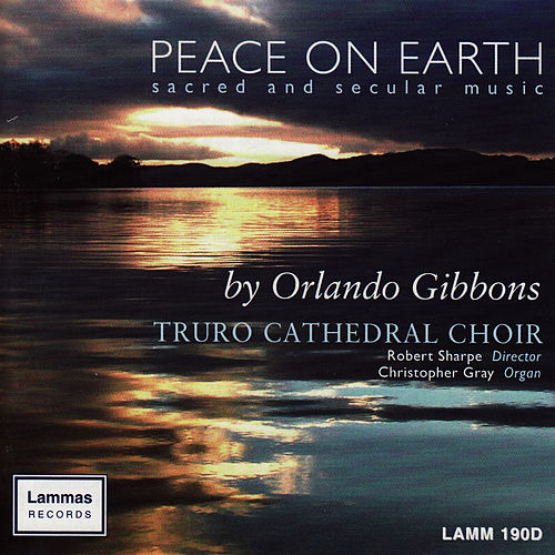 Orlando Gibbons: Peace On Earth by Truro Cathedral Choir