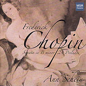 Chopin: Sonata No. 3 in B Minor, 24 Preludes by Ann Schein
