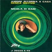 Play & Download Senza motivo - Amore ritorna a casa by Nicola Di Bari | Napster
