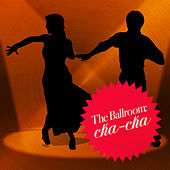 Play & Download The Ballroom: Cha-Cha by Dance Mania | Napster