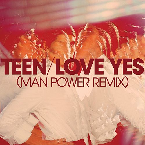 Play & Download Love Yes (Man Power Remix) by TEEN | Napster