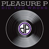 Play & Download Did You Wrong by Pleasure P | Napster
