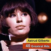 Play & Download 40 Greatest Hits by Astrud Gilberto | Napster