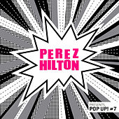 Play & Download Perez Hilton Presents Pop Up! #7 by Various Artists | Napster