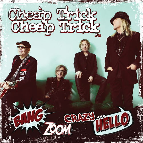 Bang, Zoom, Crazy…Hello by Cheap Trick